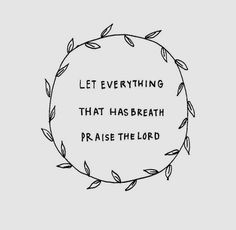 my fav verse.psalms 150 v 6