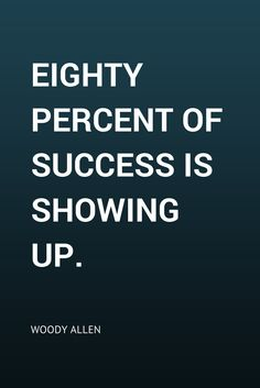 """""""Eighty percent of success is showing up. Acting Quotes, Some Quotes, Wall Quotes, Motivational Quotes, Inspirational Quotes, Woody Allen Quotes, Resilience Quotes, Reminder Quotes, Light Of My Life"""