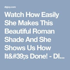 Watch How Easily She Makes This Beautiful Roman Shade And She Shows Us How It's Done! - DIY Joy