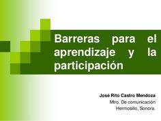 Barreras para                 elaprendizaje y                 laparticipación       José Rito Castro Mendoza           Mtr...