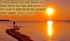 You're never too old, never too bad, never too late and never too sick to start from the scratch once again. Never Too Old, Losing Friends, Bikram Yoga, Positive Inspiration, Amazing Sunsets, Sunset Photography, Time Photography, People Quotes, Love And Light