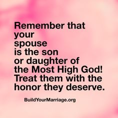 Keep this in mind as you interact with your spouse this week--it will change your entire perspective!