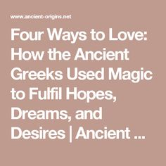 Four Ways to Love: How the Ancient Greeks Used Magic to Fulfil Hopes, Dreams, and Desires | Ancient Origins