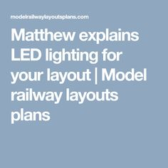 Matthew explains LED lighting for your layout | Model railway layouts plans