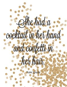 She had a cocktail in her hand and confetti in her hair. Kate Spade