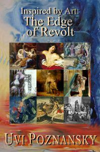 Book Title: Inspired by Art: The Edge of Revolt Author Name: Uvi Poznansky Sale dates: 01/05/2018-01/08/2018 Regular price of book: $2.99 Sale price of book: $0.00 Category: Art & Photography W…