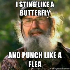 Duck Dynasty - Uncle Si  - i sting like a butterfly and punch like a flea