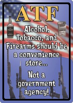 ATF Alcohol Tobacco Firearms Should Be a Convenience Store Metal Novelty Sign Tin Signs, Metal Signs, Wall Signs, Funny Memes, Jokes, Funny Signs, Sounds Good To Me, Political Quotes, Gun Rights