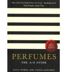 Perfumes : The A-Z Guide by Luca Turin & Tania Sanchez