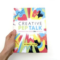 CREATIVE PEP TALK - THE BOOK! - INSPIRATION FROM 50 ARTISTS