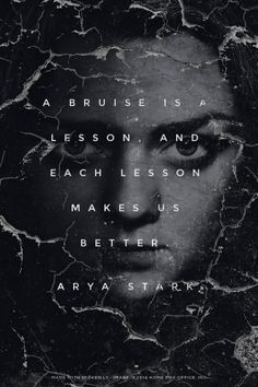 A bruise is a lesson, and each lesson makes us better. - Arya Stark | Sam made this with GameOfThronesQuoteMaker.com