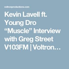 """Kevin Lavell ft. Young Dro """"Muscle"""" Interview with Greg Street V103FM 