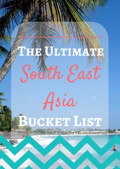 The ULTIMATE South East Asia Bucket List