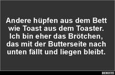 Andere hüpfen aus dem Bett wie Toast aus dem Toaster.. | Lustige Bilder, Sprüche, Witze, echt lustig