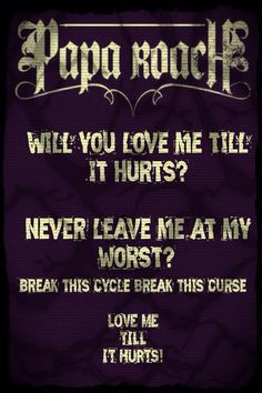 Papa Roach - Love Me Till It Hurts Rock Music Quotes, Singing Quotes, Lyric Quotes, Band Quotes, Papa Roach, Music Is Life, My Music, Lyrics To Live By, Music Lyrics