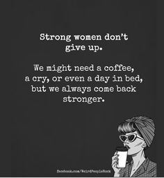 Don't Give Up, Strong Women, Comebacks, Day, A Strong Woman