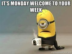 Monday Morning Minion - It's monday welcome to your week