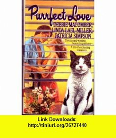 Purrfect Love (Harper Monogram) (9780061081293) Debbie Macomber, Linda Lael Miller, Patricia Simpson , ISBN-10: 0061081299  , ISBN-13: 978-0061081293 ,  , tutorials , pdf , ebook , torrent , downloads , rapidshare , filesonic , hotfile , megaupload , fileserve