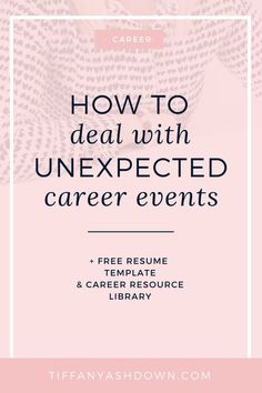 Unexpected events in your career as their title suggests, are unexpected but are not necessarily bad. To work through them, here's what you need to do.