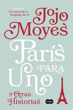 'París para uno y otras historias'. De la autora de 'Yo antes de ti',una sensacional colección de relatos llenos de romanticismo, humor y emoción.