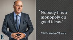 Nobody has a monopoly on good ideas. ~Kevin O'Leary of Shark Tank #entrepreneur #entrepreneurship #quote