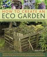 How To Create an Eco Garden  The Practical Guide to Greener, Planet-friendly Gardening by John Walker & Colin Leftley