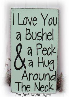 be2c4e8910d I Love You A Bushel And A Peck And A Hug Around The Neck Wood Sign