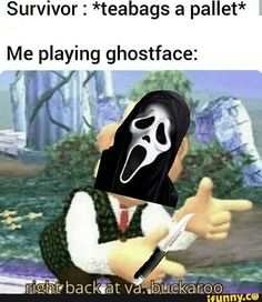 Survivor : *teabags a pallet* Me playing ghostface: - iFunny :) Daylight Ends, Horror Video Games, Ghost Faces, Pokemon, Michael Myers, Funny Games, Spanish Memes, Popular Memes, Nightmare On Elm Street