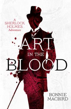 "A new edition of Art in the Blood by Bonnie MacBird is out July 12th! It's been hailed ""a thoroughly entertaining Sherlock Holmes adventure worthy of Doyle himself."""