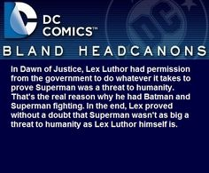 """"""" In Dawn of Justice, Lex Luthor had permission from the government to do…"""