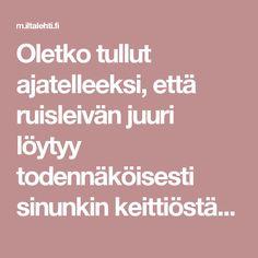 Oletko tullut ajatelleeksi, että ruisleivän juuri löytyy todennäköisesti sinunkin keittiöstäsi?   m.iltalehti.fi