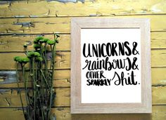 Unicorns & rainbows and other sparkly sh*t, passive aggressive funny calligraphy printable wall prints.