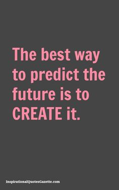 The best way to predict the future is to create it Inspirational Quote about Life – Visit us at InspirationalQuot… for the best inspirational quotes! Best Inspirational Quotes, Inspiring Quotes About Life, Great Quotes, Quotes To Live By, Motivational Quotes, Words Quotes, Wise Words, Me Quotes, Sayings