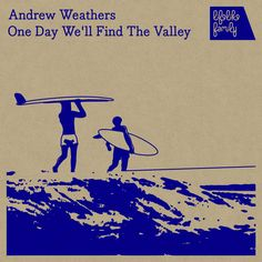Andrew Weathers - One Day We'll Find The Valley
