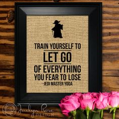 "Printable wall art decor: Yoda Star Wars ""Train Yourself to Let Go of Everything You Fear to Lose"" - Burlap design (Instant download - JPG) by JaclynRoseDesign, $5.00 Yoda Quotes, Star Wars Quotes Yoda, Star Wars Decor, Star Wars Wall Art, Let Go Of Everything, The Dark Side, Luke Skywalker, Starwars, Humor"