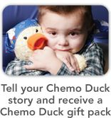 Chemo Duck. A soft, cuddly companion that provides huggable hope and alleviates fear and anxiety. Developed with the help of child life specialists and medical professionals, the Chemo Duck Program helps introduce children and families to their new life and encourages healing through the power of play therapy.