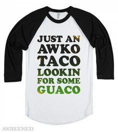 Just An Awko Taco Lookin For Some Guaco (Baseball Shirt)   Just an awko taco lookin for some guaco. #Skreened