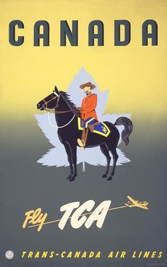 This vintage Canadian travel poster features a member of the Royal Canadian Mounted Police on horseback. Trans-Canada Air Lines travel poster by Jacques Le Flaguais, (Canada, Fly TCA Poster Ads, Advertising Poster, Poster Prints, Vintage Advertisements, Vintage Ads, Vintage Airline, Toronto Canada, Canada Canada, Posters Canada