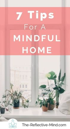 7 Tips for a Mindful Home // The Reflective Mind --  #emotionalbalance #mindfulhome #homedecor