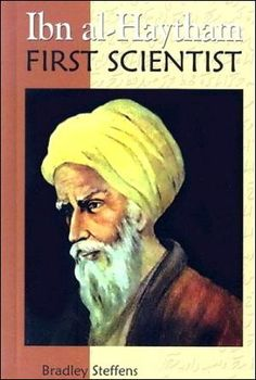 Cover of Ibn al Haytham - First Scientist by Bradley Steffens, the world's first biography of the eleventh-century Muslim scholar......during the European dark ages, the flame of learning was kept alice by Muslim scholars.
