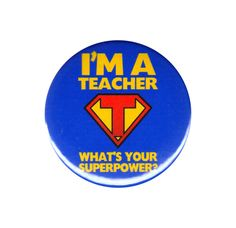 I m A Teacher What s Your Superpower Pinback Button Badge Pin 44mm Teachers Gift