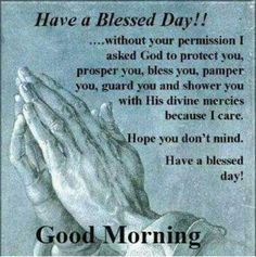Good Morning Blessings For The Day If you are looking for Good morning blessings for the day you've come to the right place. We have collect images about Good morning blessings for the . Good Morning Friends Quotes, Good Morning Prayer, Good Morning Funny, Good Morning Inspirational Quotes, Morning Greetings Quotes, Morning Blessings, Good Morning Messages, Morning Prayers, Good Morning Good Night