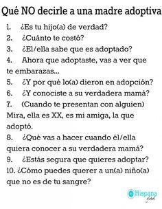 10 cosas que NO debes preguntarle ni decirle a una mamá adoptiva   http://www.hispanaglobal.com/10-cosas-que-debes-preguntarle-o-decirle-una-mama-adoptiva/