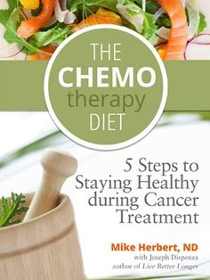 The Chemotherapy Diet: 5 Steps to Staying Healthy During Cancer Treatment by Mike Herbert ND, http://www.amazon.com/dp/B0095WVUQM/ref=cm_sw_r_pi_dp_3tKqsb1Y6NPW8
