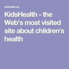 KidsHealth - the Web's most visited site about children's health