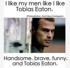My most favorite male character in a book ever.Never been so obsessed with a character before. Love him. -Tobias-Divergent