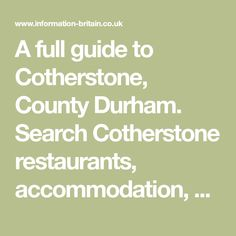 A full guide to Cotherstone, County Durham. Search Cotherstone restaurants, accommodation, attractions, Pubs, Shops, Clubs, Doctors, Dentists, schools. Bodmin Heritage, live News, Events Bolton Castle, Durham Castle, Barnard Castle, School Places, Bishop Auckland, Local Hotels, Victorian Buildings, Country Hotel, Railway Museum