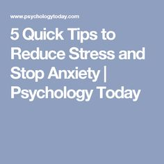 5 Quick Tips to Reduce Stress and Stop Anxiety | Psychology Today