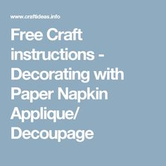 Free Craft instructions - Decorating with Paper Napkin Applique/ Decoupage                                                                                                                                                                                 More