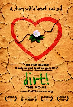 Dirt! - the movie (this used to be on Netflix and I watched it ALL THE TIME... they took it off... I need to buy the DVD)